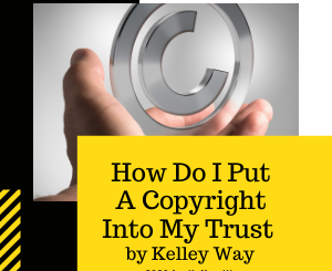 How Do I Put A Copyright Into My Trust by Kelley Way