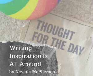 Writing Inspiration is All Around by Nevada McPherson
