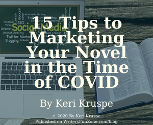 15 Tips to Marketing Your Novel in the Time of COVID By Keri Kruspe