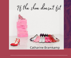 The Creative Process: If The Shoe Doesn't Fit by Catharine Bramkamp