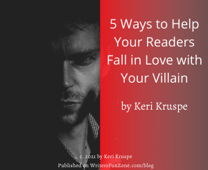 5 Ways to Help Your Readers Fall in Love with Your Villain by Keri Kruspe