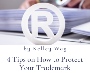 4 Tips on How to Protect Your Trademark by Kelley Way