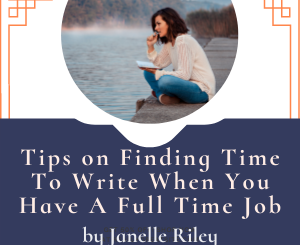 Tips on Finding Time To Write When You Have A Full Time Job by Janelle Riley