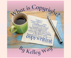 What is Copyright? by Kelley Way