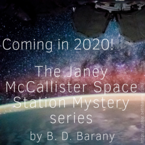 Coming in 2020: Janey McCallister Space Station Mystery by B. D. Barany